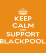 KEEP CALM AND SUPPORT BLACKPOOL - Personalised Poster A4 size