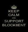 KEEP CALM AND SUPPORT BLOCK8ENT - Personalised Poster A4 size