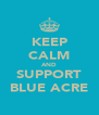 KEEP CALM AND SUPPORT BLUE ACRE - Personalised Poster A4 size