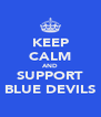 KEEP CALM AND SUPPORT BLUE DEVILS - Personalised Poster A4 size