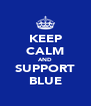 KEEP CALM AND SUPPORT BLUE - Personalised Poster A4 size