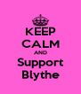 KEEP CALM AND Support Blythe - Personalised Poster A4 size