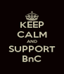 KEEP CALM AND SUPPORT BnC - Personalised Poster A4 size