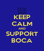 KEEP CALM AND SUPPORT BOCA - Personalised Poster A4 size