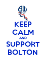 KEEP CALM AND SUPPORT BOLTON - Personalised Poster A4 size