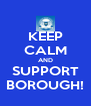 KEEP CALM AND SUPPORT BOROUGH! - Personalised Poster A4 size