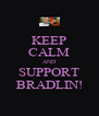 KEEP CALM AND SUPPORT BRADLIN! - Personalised Poster A4 size