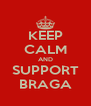 KEEP CALM AND SUPPORT BRAGA - Personalised Poster A4 size