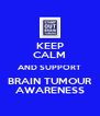 KEEP CALM AND SUPPORT BRAIN TUMOUR AWARENESS - Personalised Poster A4 size