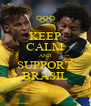 KEEP CALM AND SUPPORT BRASIL - Personalised Poster A4 size