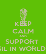 KEEP CALM AND SUPPORT  BRASIL IN WORLD CUP - Personalised Poster A4 size