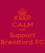 KEEP CALM AND Support Brentford FC - Personalised Poster A4 size