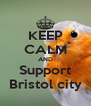 KEEP CALM AND Support Bristol city - Personalised Poster A4 size