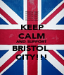 KEEP CALM AND SUPPORT BRISTOL  CITY!!! - Personalised Poster A4 size