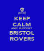 KEEP CALM AND SUPPORT BRISTOL ROVERS - Personalised Poster A4 size