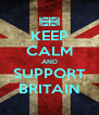 KEEP CALM AND SUPPORT BRITAIN - Personalised Poster A4 size