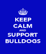 KEEP CALM AND SUPPORT BULLDOGS - Personalised Poster A4 size