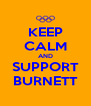 KEEP CALM AND SUPPORT BURNETT - Personalised Poster A4 size