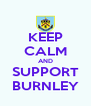 KEEP CALM AND SUPPORT BURNLEY - Personalised Poster A4 size