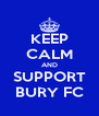 KEEP CALM AND SUPPORT BURY FC - Personalised Poster A4 size