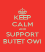KEEP CALM AND SUPPORT BUTET OWI - Personalised Poster A4 size