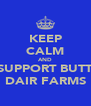 KEEP CALM AND SUPPORT BUTT DAIR FARMS - Personalised Poster A4 size