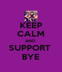 KEEP CALM AND  SUPPORT  BYE - Personalised Poster A4 size