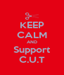 KEEP CALM AND Support C.U.T - Personalised Poster A4 size