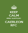 KEEP CALM AND SUPPORT CAERLEON RFC - Personalised Poster A4 size