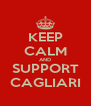 KEEP CALM AND SUPPORT CAGLIARI - Personalised Poster A4 size