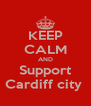 KEEP CALM AND Support Cardiff city  - Personalised Poster A4 size