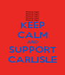 KEEP CALM AND SUPPORT CARLISLE - Personalised Poster A4 size