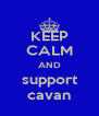 KEEP CALM AND support cavan - Personalised Poster A4 size