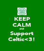 KEEP CALM and Support Celtic<3! - Personalised Poster A4 size