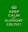 KEEP CALM AND SUPPORT CELTIC! - Personalised Poster A4 size
