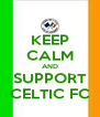 KEEP CALM AND SUPPORT CELTIC FC - Personalised Poster A4 size