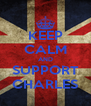 KEEP CALM AND SUPPORT CHARLES - Personalised Poster A4 size