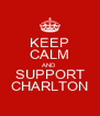 KEEP CALM AND SUPPORT CHARLTON - Personalised Poster A4 size