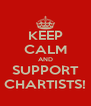 KEEP CALM AND SUPPORT CHARTISTS! - Personalised Poster A4 size