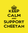 KEEP CALM AND SUPPORT CHEETAH - Personalised Poster A4 size