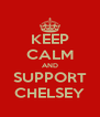 KEEP CALM AND SUPPORT CHELSEY - Personalised Poster A4 size