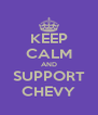 KEEP CALM AND SUPPORT CHEVY - Personalised Poster A4 size