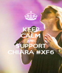KEEP CALM AND SUPPORT CHIARA #XF6 - Personalised Poster A4 size