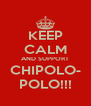 KEEP CALM AND SUPPORT CHIPOLO- POLO!!! - Personalised Poster A4 size