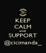 KEEP CALM AND SUPPORT @cicimanda_ - Personalised Poster A4 size