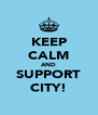 KEEP CALM AND SUPPORT CITY! - Personalised Poster A4 size