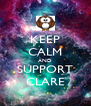 KEEP CALM AND SUPPORT CLARE - Personalised Poster A4 size