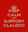 KEEP CALM AND SUPPORT CLAUDIO - Personalised Poster A4 size