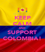 KEEP CALM AND SUPPORT COLOMBIA! - Personalised Poster A4 size