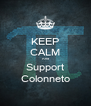 KEEP CALM And Support Colonneto - Personalised Poster A4 size